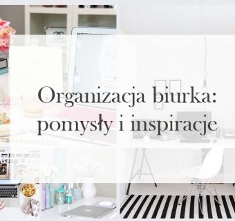 Organizacja biurka: pomysły i inspiracje