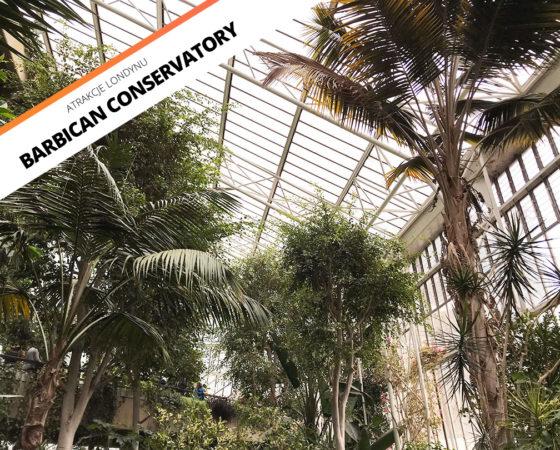 Tajemniczy ogród w Londynie – Barbican Conservatory